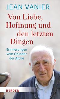 Cover Von Liebe, Hoffnung und den letzten Dingen