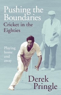 Cover Pushing the Boundaries: Cricket in the Eighties