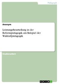 Cover Leistungsbeurteilung in der Reformpädagogik am Beispiel der Waldorfpädagogik