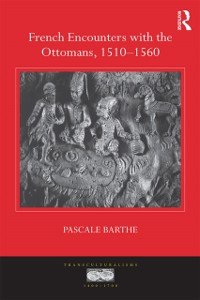 Cover French Encounters with the Ottomans, 1510-1560