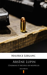 Cover Arsène Lupin. 12 romans et recueils de nouvelles