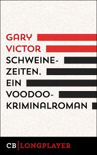 Cover Schweinezeiten. Ein Voodoo-Kriminalroman