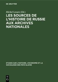 Cover Les sources de l'histoire de Russie aux Archives Nationales