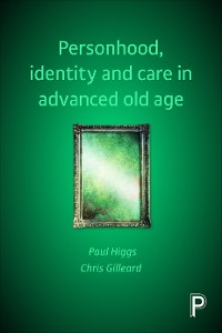 Cover Personhood, Identity and Care in Advanced Old Age
