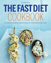 Cover The Fast Diet Cookbook: Low-Calorie Fast Diet Recipes and Meal Plans for the 5:2 Diet and Intermittent Fasting