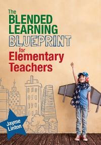 Cover The Blended Learning Blueprint for Elementary Teachers