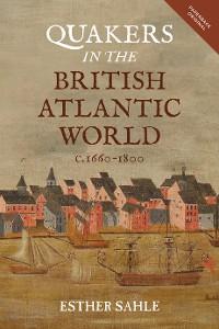 Cover Quakers in the British Atlantic World, c.1660-1800