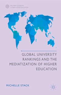 Cover Global University Rankings and the Mediatization of Higher Education