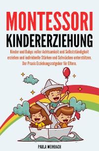 Cover Montessori Kindererziehung: Kinder und Babys voller Achtsamkeit und Selbstständigkeit erziehen und individuelle Stärken und Schwächen unterstützen
