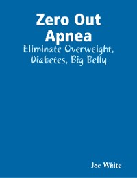 Cover Zero Out Apnea: Eliminate Overweight, Diabetes, Big Belly