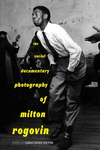Cover The Social Documentary Photography of Milton Rogovin