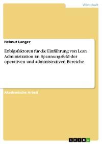 Cover Erfolgsfaktoren für die Einführung von Lean Administration im Spannungsfeld der operativen und administrativen Bereiche