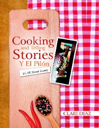 Cover Cooking and Telling Stories Y El Pilón: It's All About Family