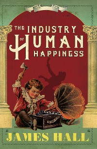 Cover The Industry of Human Happiness