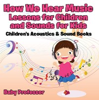 Cover How We Hear Music - Lessons for Children and Sounds for Kids - Children's Acoustics & Sound Books