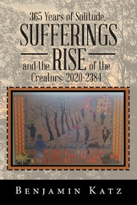 Cover 365 Years of Solitude, Sufferings and the Rise of the Creators: 2020-2384