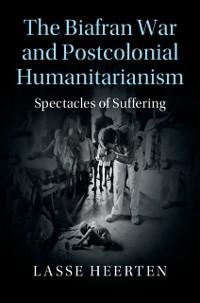 Cover Biafran War and Postcolonial Humanitarianism