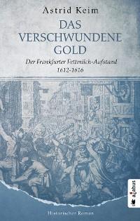 Cover Das verschwundene Gold. Der Frankfurter Fettmilch-Aufstand 1612-1616
