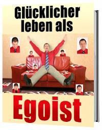 Cover Glücklicher leben als Egoist, gesunder Egoismus