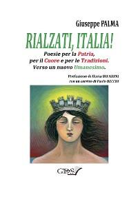 Cover Rialzati, Italia! Poesie per la Patria, per il Cuore e per le tradizioni.Verso un nuovo Umanesimo