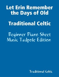 Cover Let Erin Remember the Days of Old Traditional Celtic - Beginner Piano Sheet Music Tadpole Edition