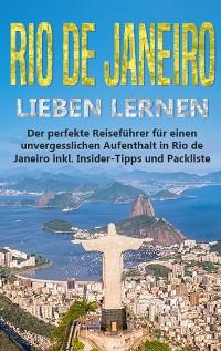 Cover Rio de Janeiro lieben lernen: Der perfekte Reiseführer für einen unvergesslichen Aufenthalt in Rio de Janeiro inkl. Insider-Tipps und Packliste