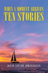 Cover When a Moment Arrives    Ten Stories