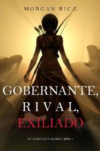 Cover Gobernante, Rival, Exiliado (De Coronas Y Gloria—Libro 7)