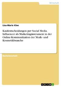 Cover Kaufentscheidungen per Social Media. Influencer als Marketinginstrument in der   Online-Kommunikation der Mode- und Kosmetikbranche