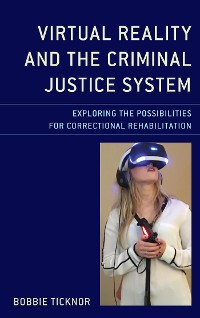 Cover Virtual Reality and the Criminal Justice System