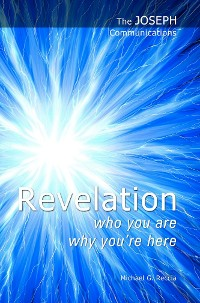 Cover The Joseph Communications: Revelation. Who you are; Why you're here.