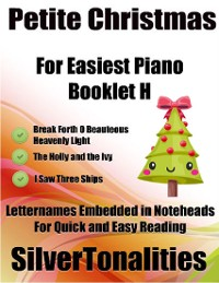 Cover Petite Christmas Booklet H - For Beginner and Novice Pianists Break Forth O Beauteous Heavenly Light the Holly and the Ivy I Saw Three Ships Letter Names Embedded In Noteheads for Quick and Easy Reading