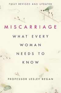 Cover Miscarriage: What every Woman needs to know