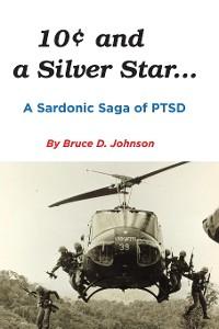 Cover 10 Cents and a Silver Star . . . A Sardonic Saga of PTSD