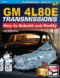 Cover GM 4L80E Transmissions: How to Rebuild & Modify