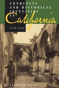 Cover Conquests and Historical Identities in California, 1769-1936