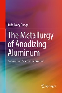Cover The Metallurgy of Anodizing Aluminum