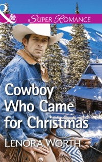 Cover Cowboy Who Came For Christmas (Mills & Boon Superromance)