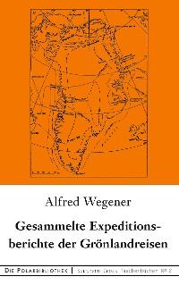Cover Gesammelte Expeditionsberichte der Grönlandreisen