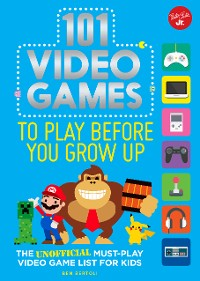 Cover 101 Video Games to Play Before You Grow Up