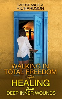 Cover Walking in Total Freedom after Healing from Deep Inner Wounds