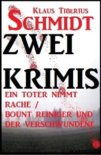 Cover Zwei Klaus Tiberius Schmidt Krimis: Ein Toter nimmt Rache/Bount Reiniger und der Verschwundene