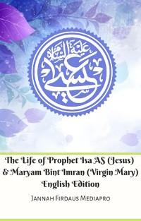 Cover The Life of Prophet Isa AS (Jesus) And Maryam Bint Imran (Virgin Mary) English Edition