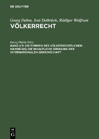 Cover Die Formen des völkerrechtlichen Handelns; Die inhaltliche Ordnung der internationalen Gemeinschaft