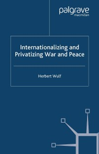 Cover Internationalizing and Privatizing War and Peace