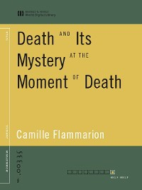 Cover Death and Its Mystery at the Moment of Death (World Digital Library Edition)