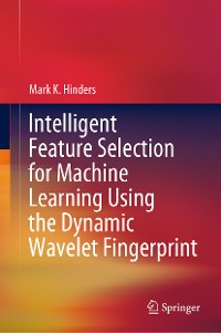 Cover Intelligent Feature Selection for Machine Learning Using the Dynamic Wavelet Fingerprint