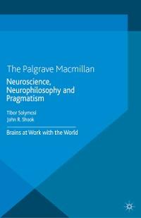 Cover Neuroscience, Neurophilosophy and Pragmatism