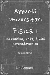 Cover Appunti universitari: Fisica 1 meccanica, onde, fluidi, termodinamica prima parte
