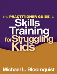 Cover The Practitioner Guide to Skills Training for Struggling Kids